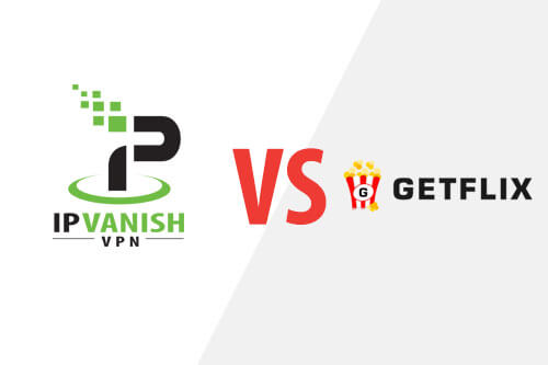 IPVanish VS Getflix Comparison (Jul 2019)